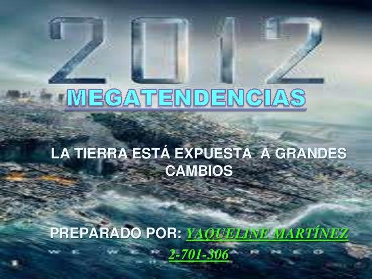 LA TIERRA ESTÁ EXPUESTA A GRANDES             CAMBIOSPREPARADO POR: YAQUELINE MARTÍNEZ            2-701-306