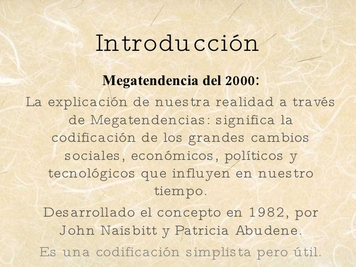 Introducción Megatendencia del 2000: La explicación de nuestra realidad a través de Megatendencias: significa la codificac...