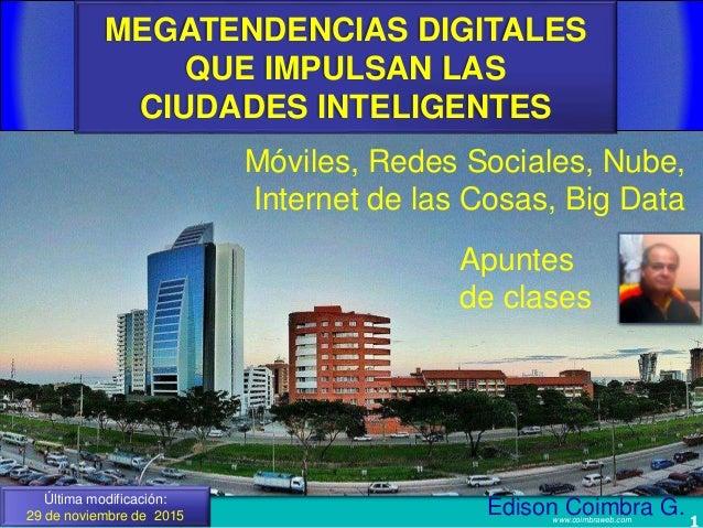 MEGATENDENCIAS DIGITALES QUE IMPULSAN LAS CIUDADES INTELIGENTES 1www.coimbraweb.com Última modificación: 29 de noviembre d...