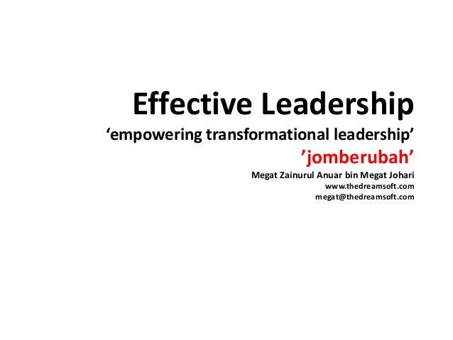 Effective Leadership 'empowering transformational leadership' 'jomberubah' Megat Zainurul Anuar bin Megat Johari www.thedr...