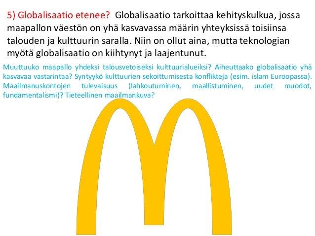 5) Globalisaatio etenee? Globalisaatio tarkoittaa kehityskulkua, jossa maapallon väestön on yhä kasvavassa määrin yhteyksi...