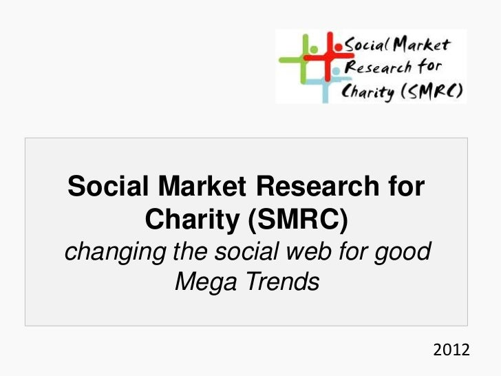 Social Market Research for     Charity (SMRC)changing the social web for good         Mega Trends                         ...