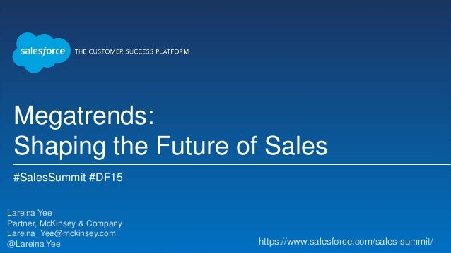 Megatrends: Shaping the Future of Sales #SalesSummit #DF15 Lareina Yee Partner, McKinsey & Company Lareina_Yee@mckinsey.co...
