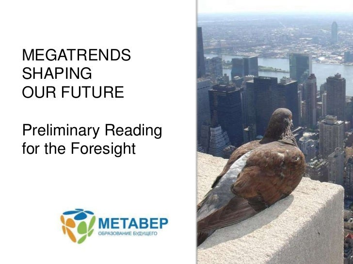 MEGATRENDSSHAPING <br />OUR FUTURE<br />Preliminary Reading for the Foresight<br />