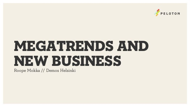 megatrends and new business Roope Mokka // Demos Helsinki