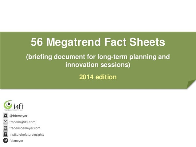 56 Megatrend Fact Sheets (briefing document for long-term planning and innovation sessions) 2014 edition  @fdemeyer freder...