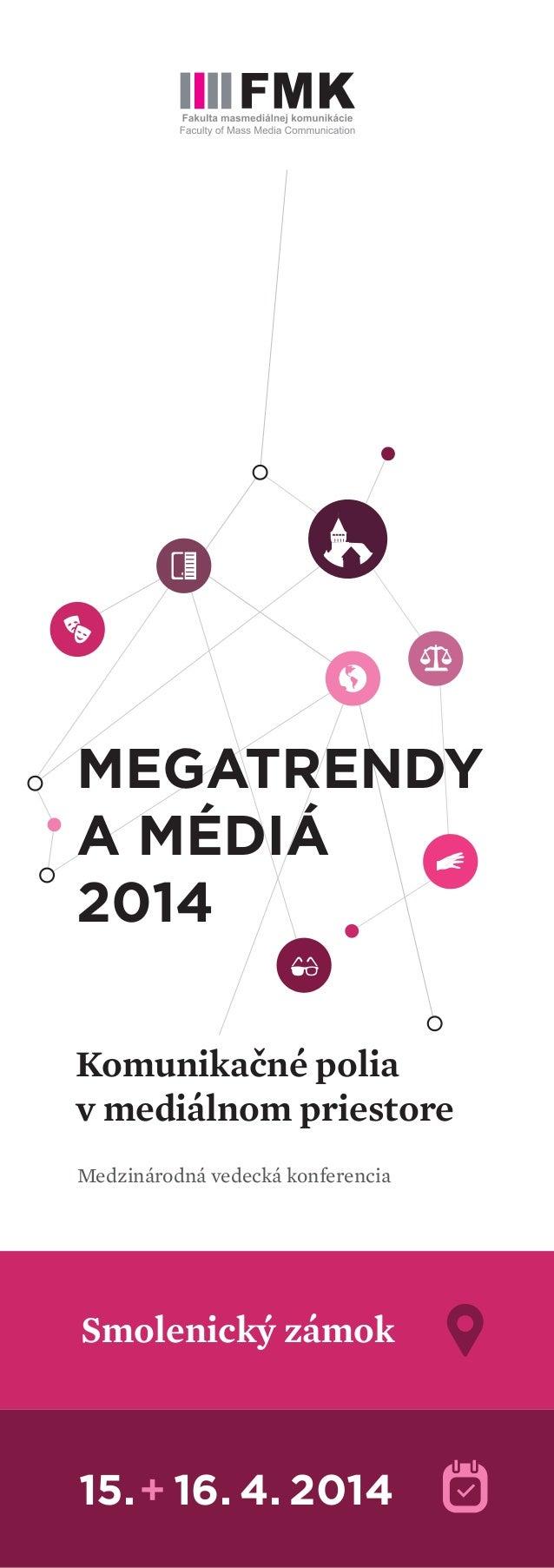 MEGATRENDY A MÉDIÁ 2014 Komunikačné polia v mediálnom priestore Medzinárodná vedecká konferencia Smolenický zámok 15. 16. ...