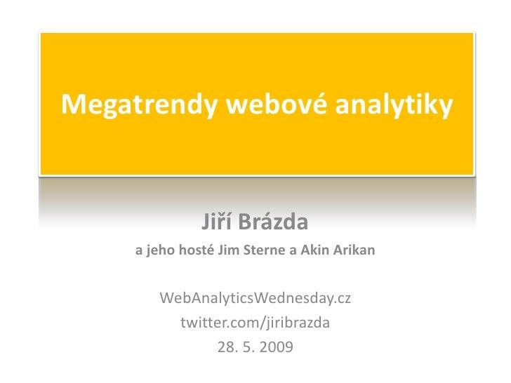 Megatrendy webové analytiky                  Jiří Brázda      a jeho hosté Jim Sterne a Akin Arikan           WebAnalytics...
