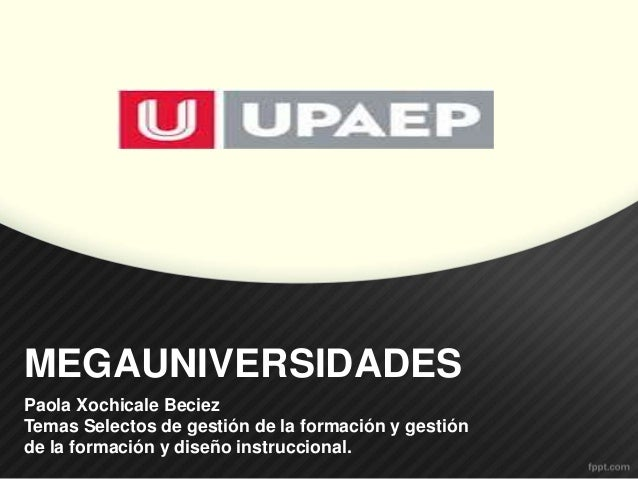 MEGAUNIVERSIDADES Paola Xochicale Beciez Temas Selectos de gestión de la formación y gestión de la formación y diseño inst...
