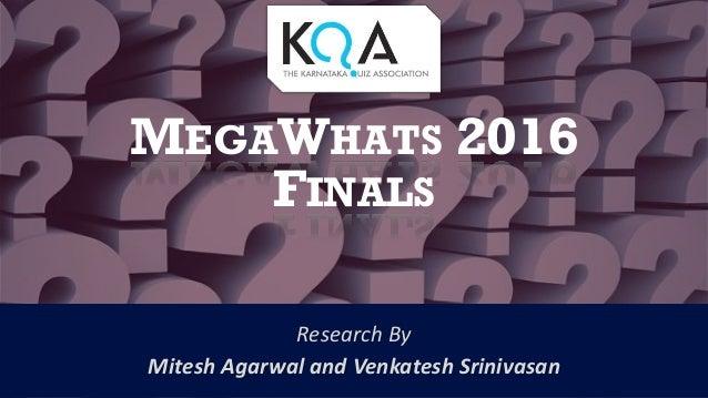 MEGAWHATS 2016 FINALS Research By Mitesh Agarwal and Venkatesh Srinivasan