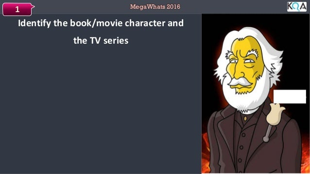 MegaWhats 2016 Identify the book/movie character and the TV series 1