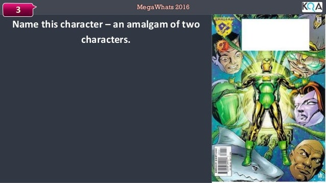 MegaWhats 2016 Name this character – an amalgam of two characters. 3