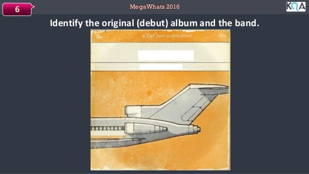 MegaWhats 2016 Identify the original (debut) album and the band. 6