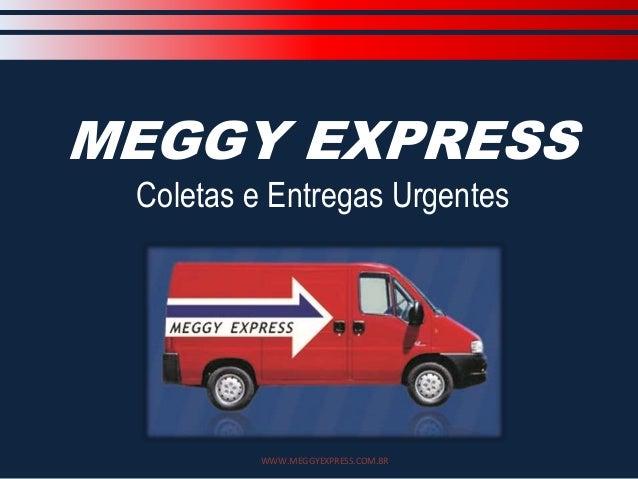 MEGGY EXPRESS Coletas e Entregas Urgentes WWW.MEGGYEXPRESS.COM.BR