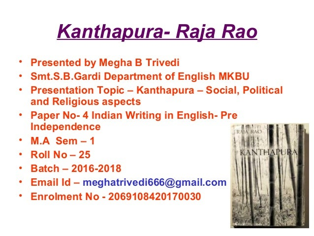 Kanthapura- Raja Rao • Presented by Megha B Trivedi • Smt.S.B.Gardi Department of English MKBU • Presentation Topic – Kant...