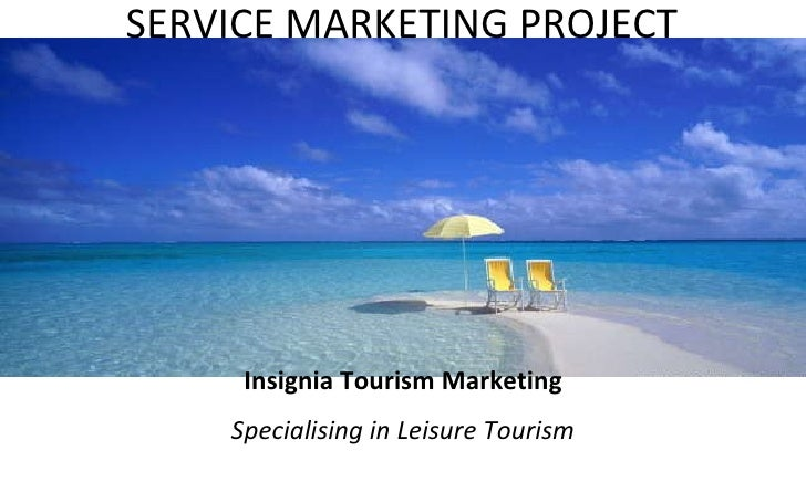 SERVICE MARKETING PROJECT Insignia Tourism Marketing Specialising in Leisure Tourism