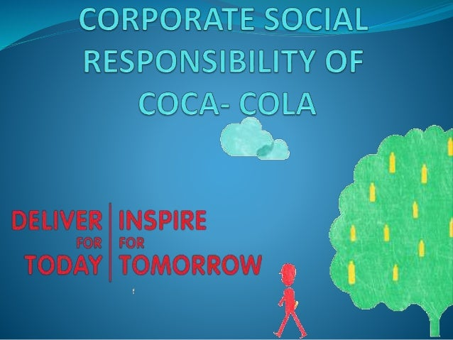corporate social responsibility in the coca cola company Coca cola is a beverage company, a major consumer of  corporate social  responsibility 8 31 ethical csr 8 32 altruistic csr 8 33.