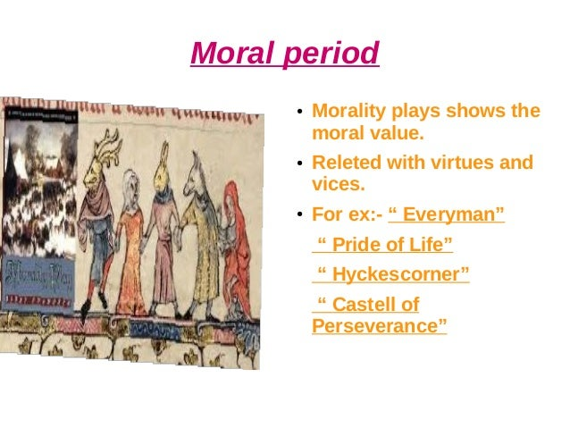 """Moral period ● Morality plays shows the moral value. ● Releted with virtues and vices. ● For ex:- """" Everyman"""" """" Pride of L..."""
