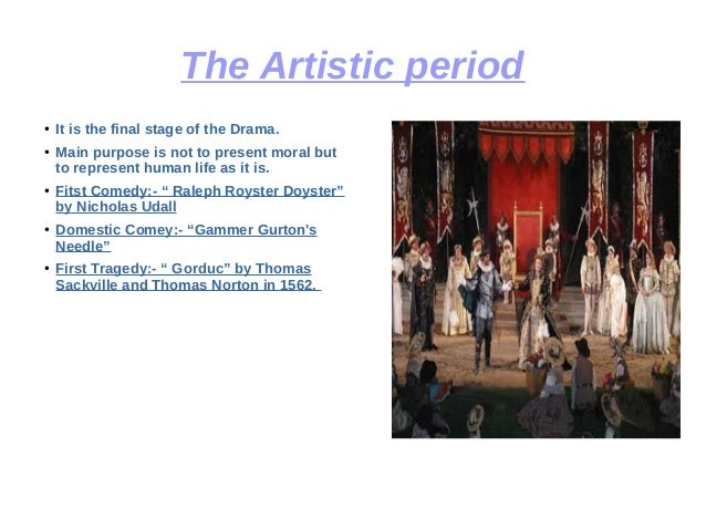 The Artistic period ● It is the final stage of the Drama. ● Main purpose is not to present moral but to represent human li...