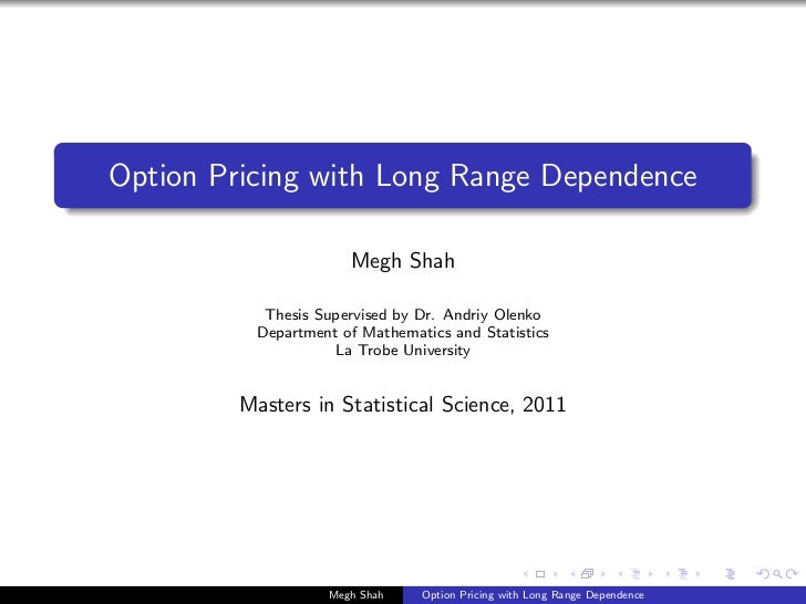 Option Pricing with Long Range Dependence                      Megh Shah           Thesis Supervised by Dr. Andriy Olenko ...
