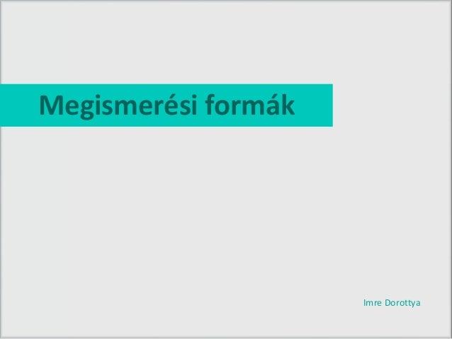 Megismerési formák  Imre Dorottya