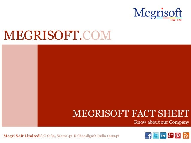 MEGRISOFT FACT SHEET Know about our Company MEGRISOFT.COM Megri Soft Limited S.C.O 80, Sector 47-D Chandigarh India 160047