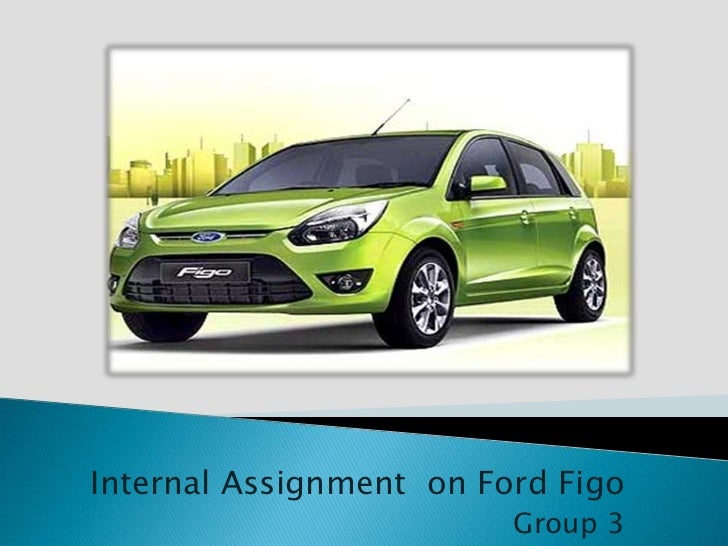 Internal Assignment on Ford Figo                         Group 3