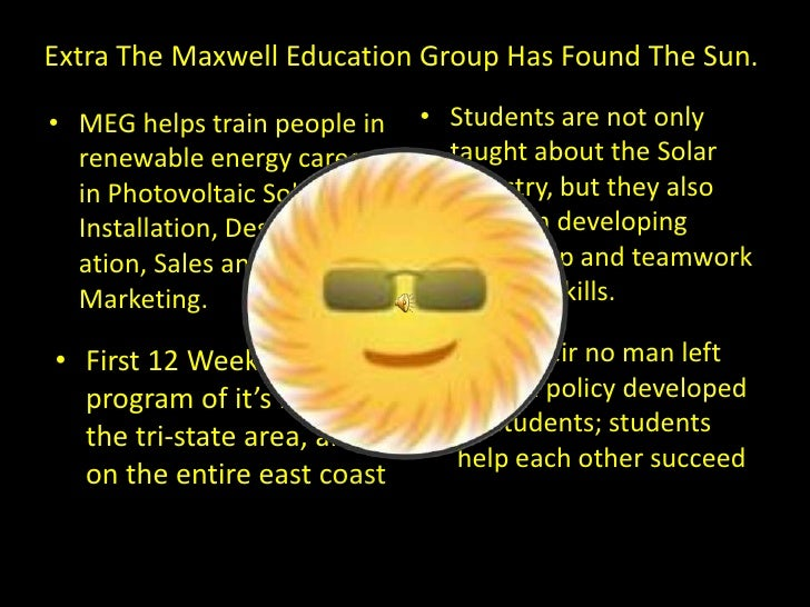 Extra The Maxwell Education Group Has Found The Sun.<br />Students are not only taught about the Solar Industry, but they ...