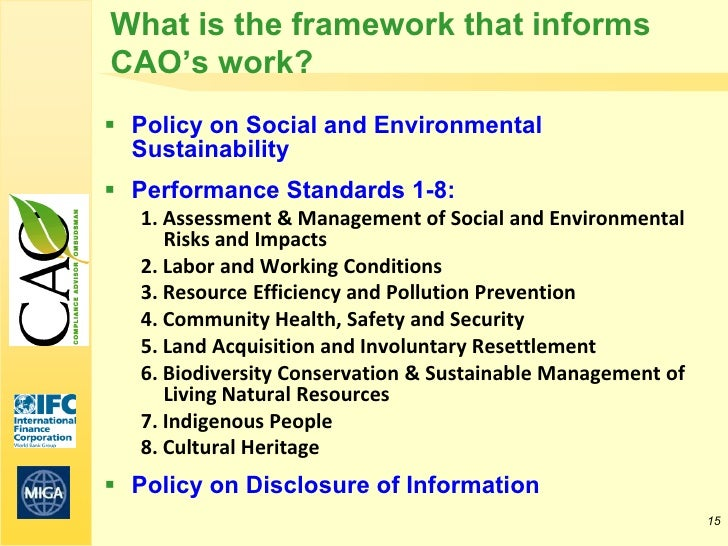 What is the framework that informsCAO's work? Policy on Social and Environmental  Sustainability Performance Standards 1...