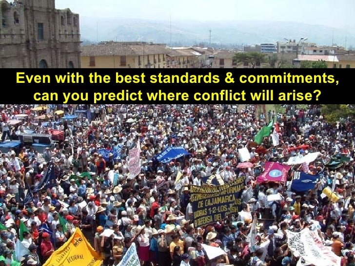 Even with the best standards & commitments,  can you predict where conflict will arise?                                   ...