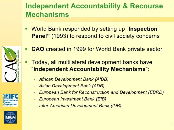 """Independent Accountability & RecourseMechanisms World Bank responded by setting up """"Inspection  Panel"""" (1993) to respond ..."""