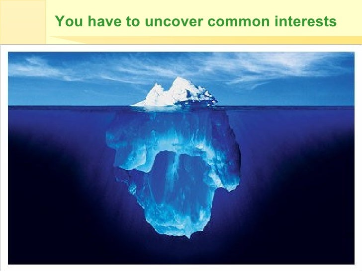 You have to uncover common interests