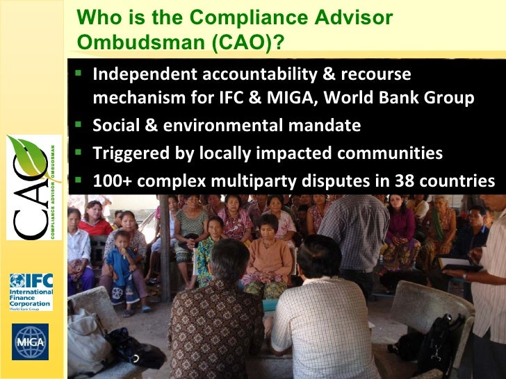 Who is the Compliance AdvisorOmbudsman (CAO)? Independent accountability & recourse  mechanism for IFC & MIGA, World Bank...