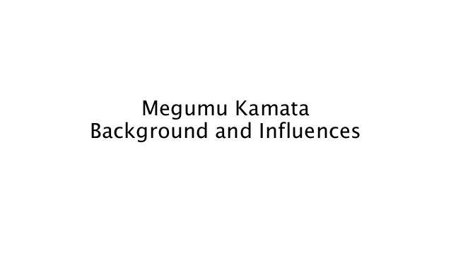Megumu Kamata Background and Influences