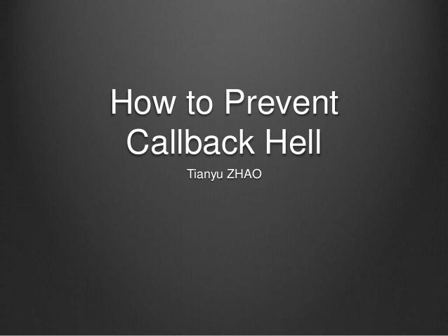 How to Prevent Callback Hell Tianyu ZHAO