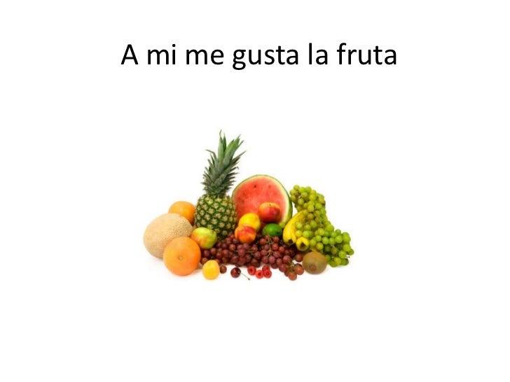 A mi me gusta la fruta<br />