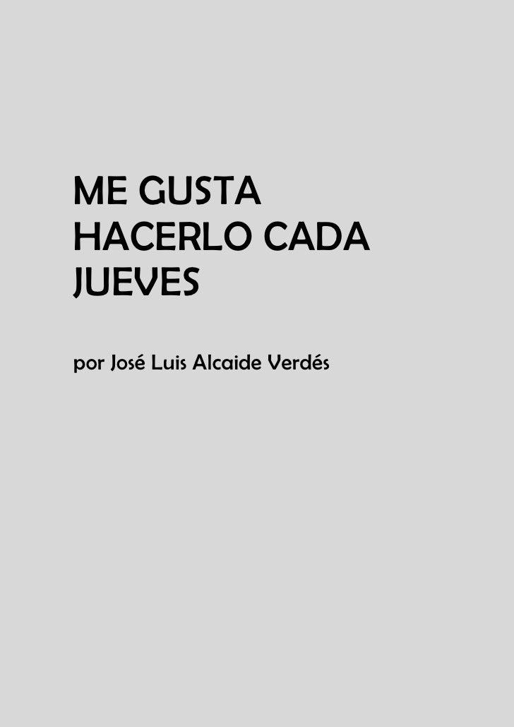ME GUSTAHACERLO CADAJUEVESpor José Luis Alcaide Verdés
