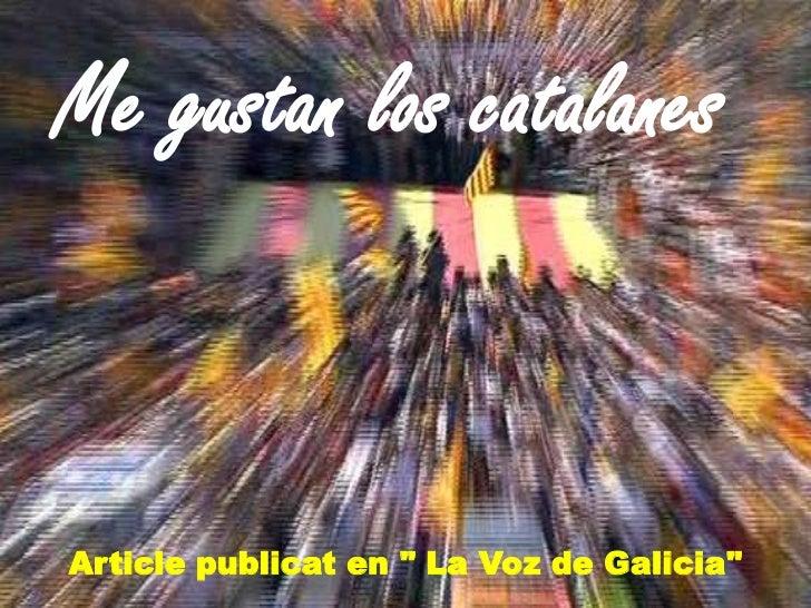 """Me gustan los catalanes<br />Articlepublicat en """" La Voz de Galicia""""<br />"""