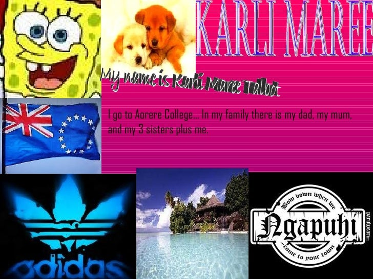 karli maree My name is Karli Maree Talbot I go to Aorere College… In my family there is my dad, my mum, and my 3 sisters p...