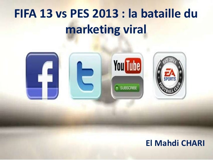 FIFA 13 vs PES 2013 : la bataille du          marketing viral                         El Mahdi CHARI