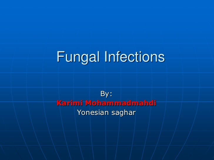 Fungal Infections<br />By:<br />Karimi Mohammadmahdi<br />Yonesian saghar<br />
