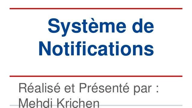 Système de Notifications Réalisé et Présenté par : Mehdi Krichen