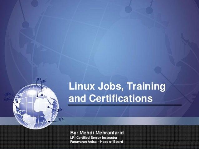 Linux Jobs, Training and Certifications By: Mehdi Mehranfarid LPI Certified Senior Instructor Fanavaran Anisa – Head of Bo...