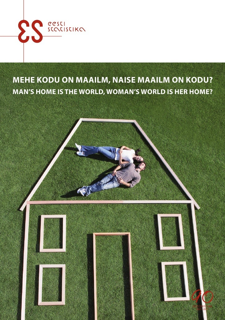 MEHE KODU ON MAAILM, NAISE MAAILM ON KODU?MAN'S HOME IS THE WORLD, WOMAN'S WORLD IS HER HOME?                             ...
