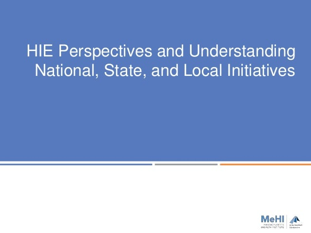 HIE Perspectives and Understanding National, State, and Local Initiatives