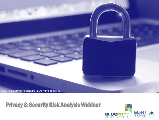 Mehi privacy security webinar 31815 privacy security risk analysis webinar 2015 blueprint healthcare it all rights reserved malvernweather Choice Image
