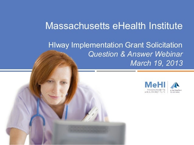 Massachusetts eHealth InstituteHIway Implementation Grant Solicitation           Question & Answer Webinar                ...