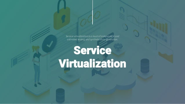 Service virtualization is a must of independent and unlimited testing and synthetic data generation. Service Virtualization
