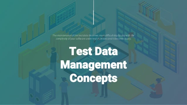 The maintenance of the test data becomes more difficultday by day with the complexity of your software under test increase...