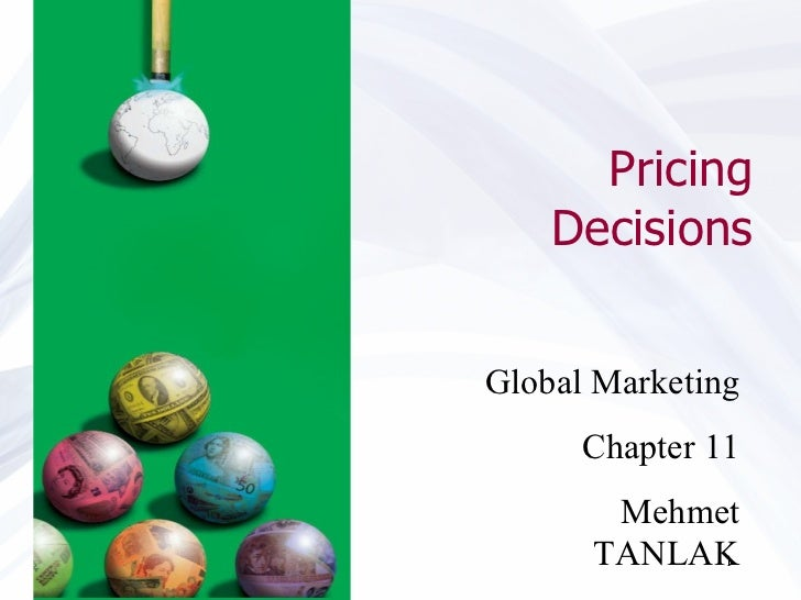 Pricing Decisions Global Marketing Chapter 11 Mehmet TANLAK
